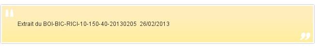Extrait du BOI-BIC-RICI-10-150-40-20130205&nbsp...